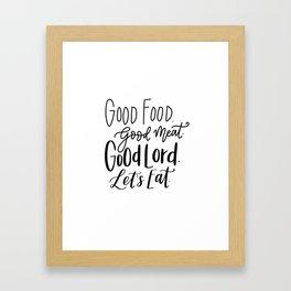 Good Food. Good Meat. Good Lord. Let's Eat. Framed Art Print