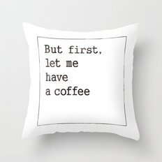 Let me have a coffee Throw Pillow