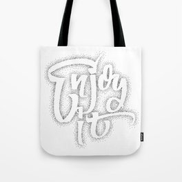 Enjoy it  - hand drawn dotwork, calligraphy and lettering Tote Bag