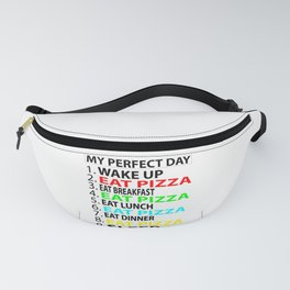My Perfect Day  , Eat Pizza  Funny  Gift Fanny Pack