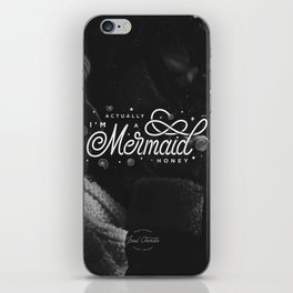 I'm Actually a Mermaid Honey! iPhone Skin