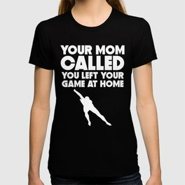 Your Mom Called You Left Your Game At Home Speed Skating T-shirt
