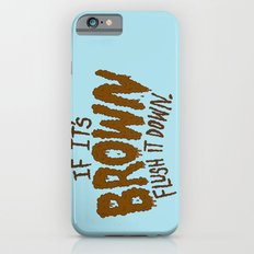 If it's Brown flush it down. Slim Case iPhone 6s