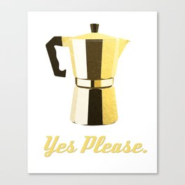 Coffee? Yes Please. Canvas Print