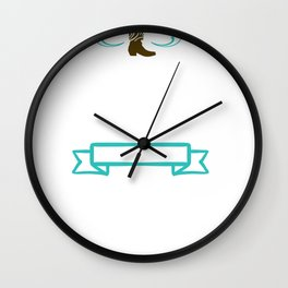 Cowboy Cowgirl Give a Girl a Pair of Boots and She Can Conquer the World Wall Clock