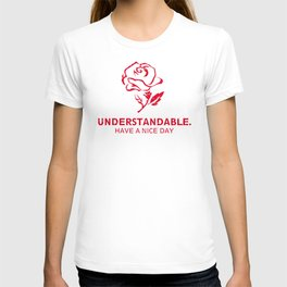 Understandable Have A Great Day Rose T-shirt