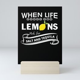When Life Gives You Lemons Ask For Salt And Tequila Mini Art Print