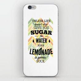 Unless Life Doesnt Also Give You Sugar And Water Your Lemonade Is Gonna Suck iPhone Skin
