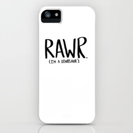 Rawr. I'm a Dinosaur iPhone Case