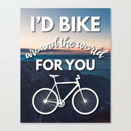 """I'd bike around the world for you"" Canvas Print"