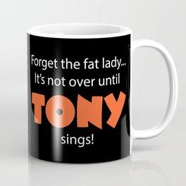 Until Tony Sings Coffee Mug