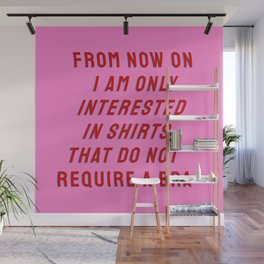 From Now On I Am Only Interested in Shirts That Do Not Require a Bra Wall Mural