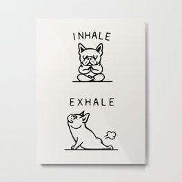 Inhale Exhale Frenchie Metal Print