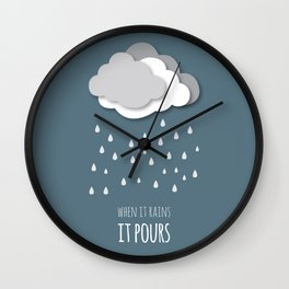 {When in rains, it pours} Wall Clock
