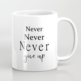 never never never give up Coffee Mug