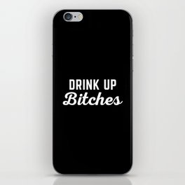 Drink Up Bitches Funny Quote iPhone Skin