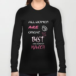 all women are great but the best are born in march birthday t-shirts Long Sleeve T-shirt