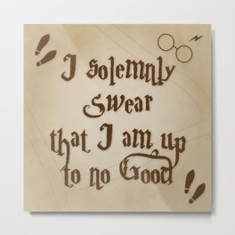 I Solemnly Swear That I'm Up To No Good Metal Print