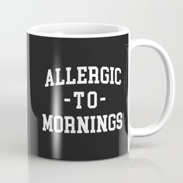 Allergic To Mornings Funny Quote Coffee Mug