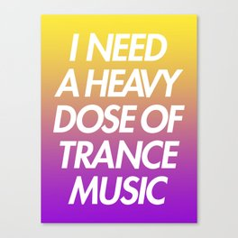 I Need A Dose Of Trance Music Canvas Print