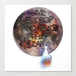 Give a Drop, and Take This Ocean Canvas Print