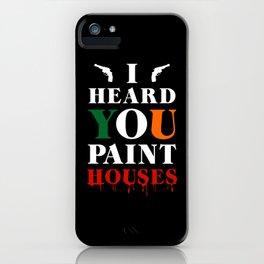 I Heard You Paint Houses iPhone Case