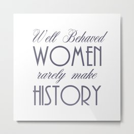 Well Behaved Women Rarely Make History - Pewter Metal Print