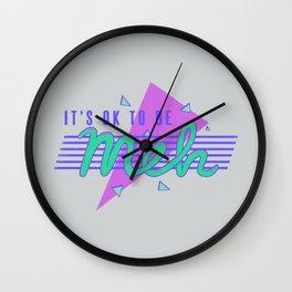 It's OK To Be Meh Wall Clock