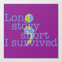 Long story short, I survived Canvas Print