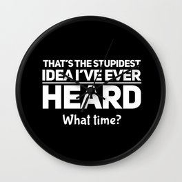That is the Stupidest Idea I´ve Ever Heard Wall Clock