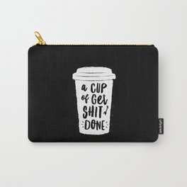 A Cup of Get Shit Done black and white monochrome typography poster design home wall bedroom decor Carry-All Pouch