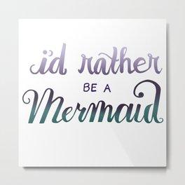 I'd Rather Be A Mermaid Metal Print