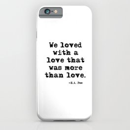 We loved with a love that was more than love iPhone Case