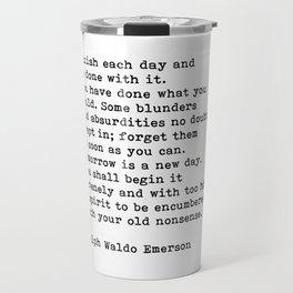 Ralph Waldo Emerson, Finish Each Day Inspirational Quote Travel Mug