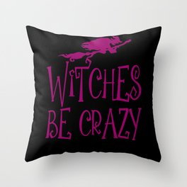 Witches Be Crazy Halloween Witch Costume Throw Pillow