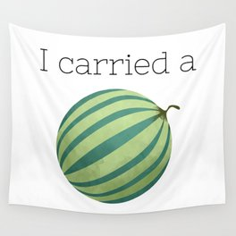 I Carried a Watermelon Wall Tapestry