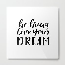 Be brave live your dream Metal Print