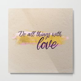 Do all things with love - Gold Collection Metal Print