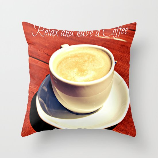 Relax and have a cup of coffee Throw Pillow