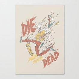 Die When You're Dead Canvas Print