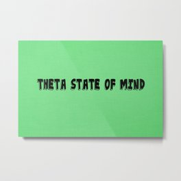 Theta State of Mind Metal Print
