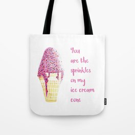You are the Sprinkles on My Ice Cream Tote Bag