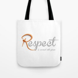 Respect is earned not given Tote Bag