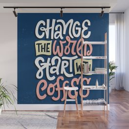 Change The World. Start With Coffee Wall Mural