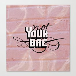 Not Your Bae Canvas Print