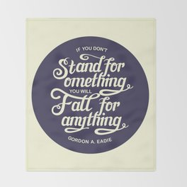 If You Dont Stand for Something You Will Fall for Anything Throw Blanket