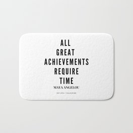 Maya Angelou Quote All Great Achievements Require Time Bath Mat