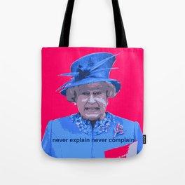 Never explain Never complain Tote Bag