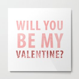 will you be my valentine? new hot love valentines day 14feb love cute words art design Metal Print