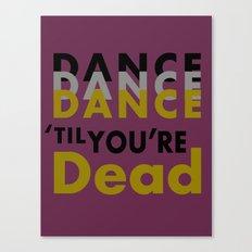 Dance Until You're Dead or Deceased Canvas Print